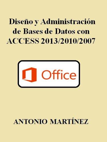 Diseño y administración de bases de datos con ACCESS 2013 / 2010 / 2007 (Spanish Edition)