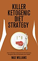 Killer Ketogenic Diet Strategy: How to Quickly Implement the Revolutionary Ketogenic Diet and Revitalize your Health (Dash Diet, Mediterranean Diet, Diets  Diet, Blood Sugar Diet, frugal cooking)