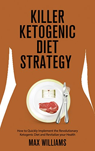 Killer Ketogenic Diet Strategy: How to Quickly Implement the Revolutionary Ketogenic Diet and Revitalize your Health (Dash Diet, Mediterranean Diet, Diets ... Diet, Blood Sugar Diet, frugal cooking) by Max Williams