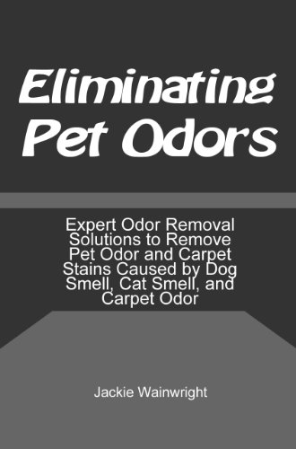 Eliminating Pet Odors: Expert Odor Removal Solutions to Remove Pet Odor and Carpet Stains Caused by Dog Smell, Cat Smell, and Carpet Odor