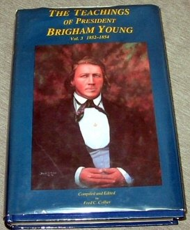THE TEACHINGS OF PRESIDENT BRIGHAM YOUNG - Vol. 3 1852-1854, FRED C. COLLIER