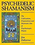 Psychedelic Shamanism: The Cultivation, Preparation, and Shamanic Use of Psychotropic Plants (0966693256) by Jim Dekorme