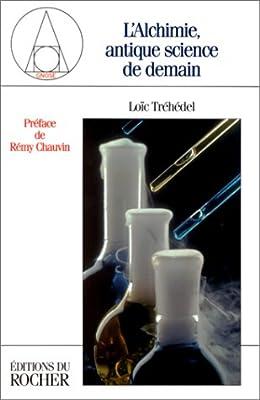 L'alchimie, antique science de demain par Loïc Trehedel