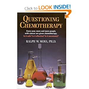 Questioning Chemotherapy : A Critique of the Use of Toxic Drugs in the Treatment of Cancer