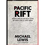 Pacific Rift: Adventures in the Fault Zone Between the US and Japan (The Larger Agenda Series) (0962474568) by Michael Lewis