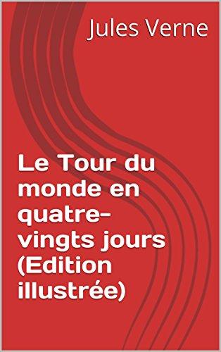 Jules Verne - Le Tour du monde en quatre-vingts jours (Edition illustrée) (French Edition)