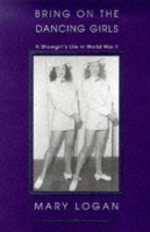 Bring on the Dancing Girls: A Showgirl's Life in World War II