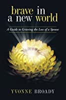 Brave in a New World: A Guide to Grieving the Loss of a Spouse