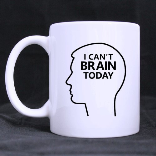 Ceramic Coffee/Tea Mugs Funny I Can'T Brain Today Office/Home White Mug - Great Gift Idea