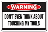 DON'T TOUCH MY TOOLS -Warning Sign- danger funny dad