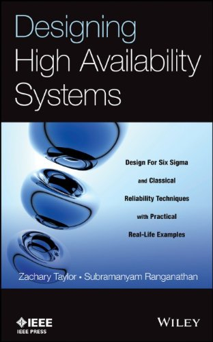Designing High Availability Systems: Dfss And Classical Reliability Techniques With Practical Real Life Examples