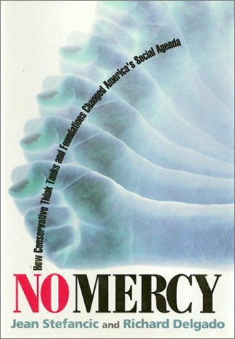 No Mercy: How Conservative Think Tanks and Foundations Changed America's Social Agenda