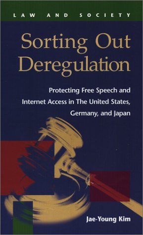 Sorting Out Deregulation: Protecting Free Speech and Internet Access in the United States, Germany, and Japan (Law and S