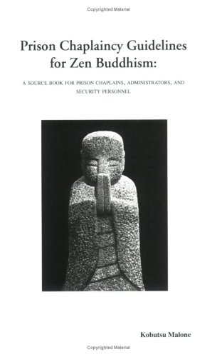 Prison Chaplaincy Guidelines for Zen Buddhism: A Sourcebook for Prison Chaplains, Administrators, and Security Personnel