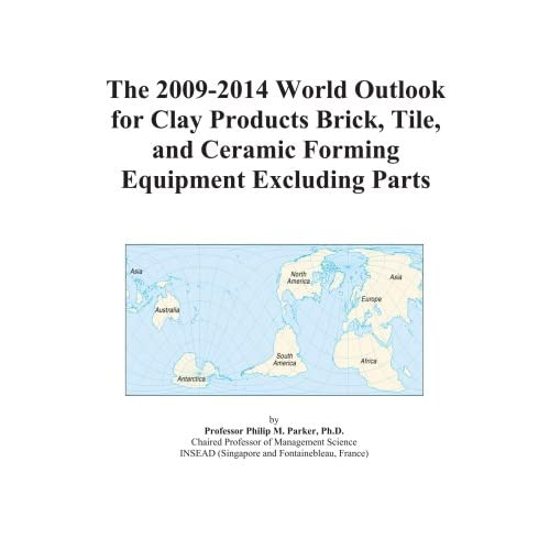 The 2009-2014 World Outlook for Clay Products Brick, Tile, and Ceramic Forming Equipment Excluding Parts Icon Group