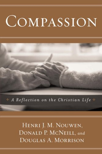 Compassion : A Reflection on the Christian Life, Henri J. M. Nouwen