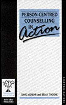 Person- Centred Counselling in Action by Dave Mearns & Brian Thorne, 1988 Essay