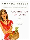 Cooking for Mr. Latte: A Food Lovers Courtship, with Recipes