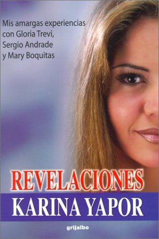 By Karina Yapor Revelaciones: Mis Amargas Experiencias Con Gloria Trevi, Sergio Andrade y Mary Boquitas (Spanish Edi [Paperback] From Edi