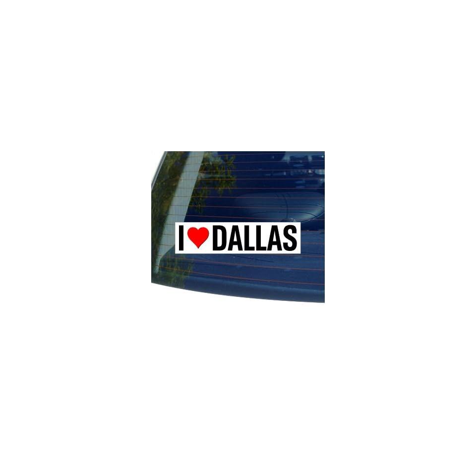 I Love Heart DALLAS   Window Bumper Sticker Automotive