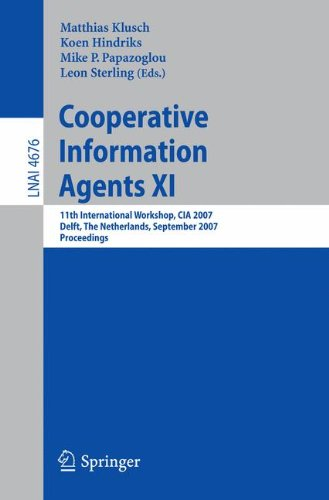 Cooperative Information Agents Xi: 11Th International Workshop, Cia 2007, Delft, The Netherlands, September 19-21, 2007, Proceedings (Lecture Notes In ... / Lecture Notes In Artificial Intelligence)
