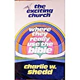 The Exciting Church: Where They Really Use the Bible (0876803842) by Shedd, Charlie W.