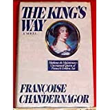 The King's Way: Recollections of Francoise D'Aubigne, Marquise De Maintenon, Wife to the King of France