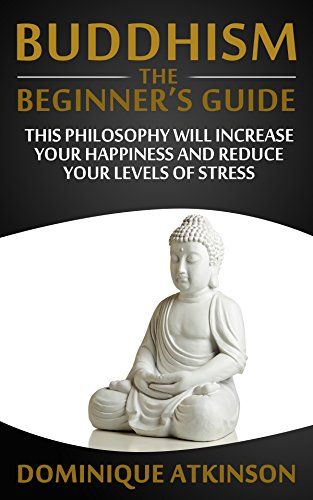 Free Kindle Book : Buddhism: Buddhism the Beginners Guide. Learn how this Philosophy will Help you Increase your Happiness, Mindfulness & Reduce your Levels of Stress. (Transformational ... Self Help Motivational Philosophy Healing)