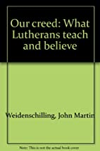 Our creed: What Lutherans teach and believe…