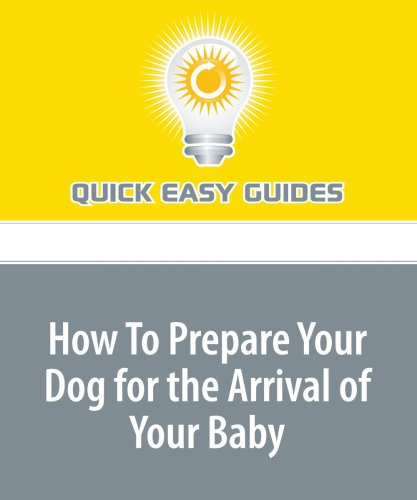 How To Prepare Your Dog for the Arrival of Your Baby: Tips for Expectant Parents