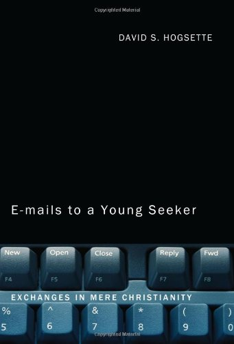 Emails to a Young Seeker: Exchanges in Mere Christianity