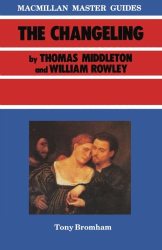 The Changeling by Thomas Middleton and William Rowley (Master Guides)