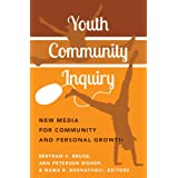 Youth Community Inquiry: New Media for Community and Personal Growth (New Literacies and Digital Epistemologies...
