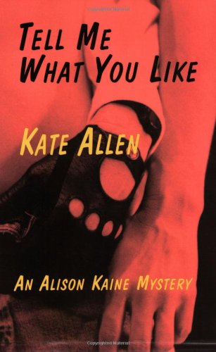 Tell Me What You Like (The First Alison Kaine Mystery)