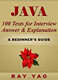JAVA: JAVA 100 Tests for Interview, Answers & Explanations, Pass Final Exam, Job Interview Exam, Engineer Certification Ex...