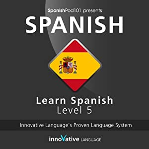 Learn Spanish with Innovative Language's Proven Language System - Level 05: Advanced Audiobook