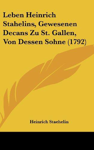 Leben Heinrich Stahelins, Gewesenen Decans Zu St. Gallen, Von Dessen Sohne (1792)