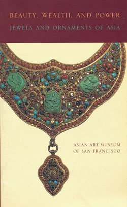 Beauty, Wealth, and Power: Jewels and Ornaments of Asia