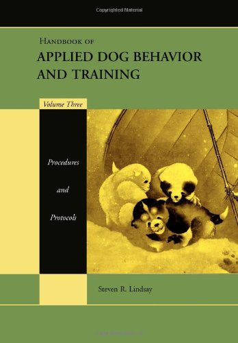 Handbook of Applied Dog Behavior and Training Volume Three: Procedures and Protocols: Procedures and Protocols v. 3