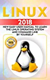Linux: 2018 NEW Easy User Manual to Learn the Linux Operating System and Command Line by Yourself (Linux Bible , Linux Tips and Tricks,Linux Pocket Guide Book 1)