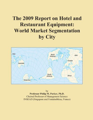 The 2009 Report on Hotel and Restaurant Equipment: World Market Segmentation by City
