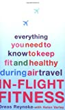 img - for In-Flight Fitness: Everything You Need to Know to Keep Fit and Healthy During Air Travel book / textbook / text book