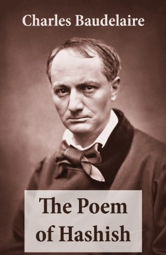 Charles Baudelaire - The Poem of Hashish (The Complete Essay translated by Aleister Crowley)