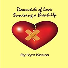 Downside of Love: Surviving a Break Up (       UNABRIDGED) by Kym Kostos Narrated by Kym Kostos