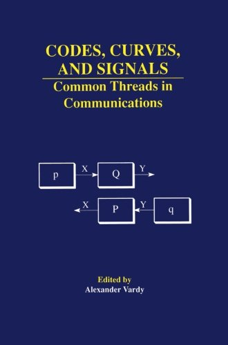 Codes, Curves, and Signals: Common Threads in Communications (The Springer International Series in Engineering and Compu