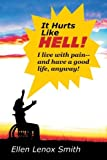 img - for It Hurts Like Hell!: I Live With Pain-- And Have A Good Life Anyway book / textbook / text book
