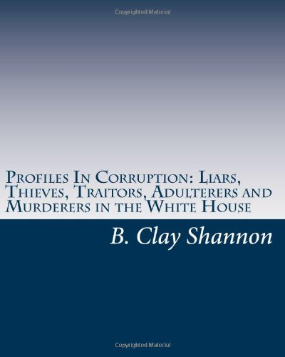 Profiles In Corruption: Liars, Thieves, Traitors, Adulterers And Murderers In Th front-149100