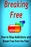 img - for Breaking Free: How to Stop Addictions and Break Free from the Pain: Addiction, Breaking Addiction, Overcoming Addiction, Alcoholism, Smoking book / textbook / text book
