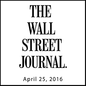The Morning Read from The Wall Street Journal, April 25, 2016 Newspaper / Magazine