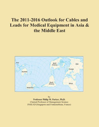 The 2011-2016 Outlook for Cables and Leads for Medical Equipment in Asia & the Middle East